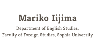 Mariko Iijima Department of English Studies,Faculty of Foreign Studies, Sophia University